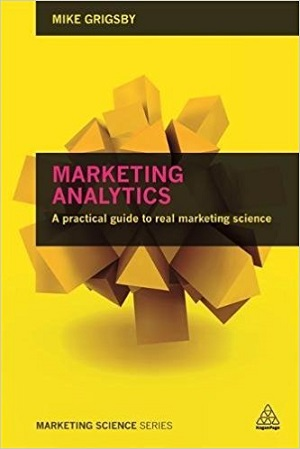 Mike Grigsby - Marketing Analytics: A Practical Guide to Real Marketing Science (2015)