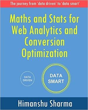 Himanshu Sharma - Maths and Stats for Web Analytics and Conversion Optimization